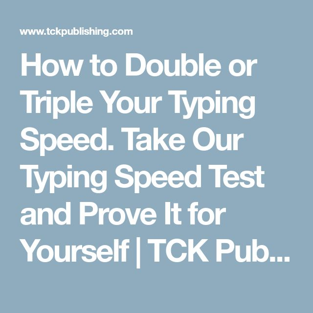 How to Double or Triple Your Typing Speed. Take Our Typing Speed Test and Prove It for Yourself | TCK Publishing