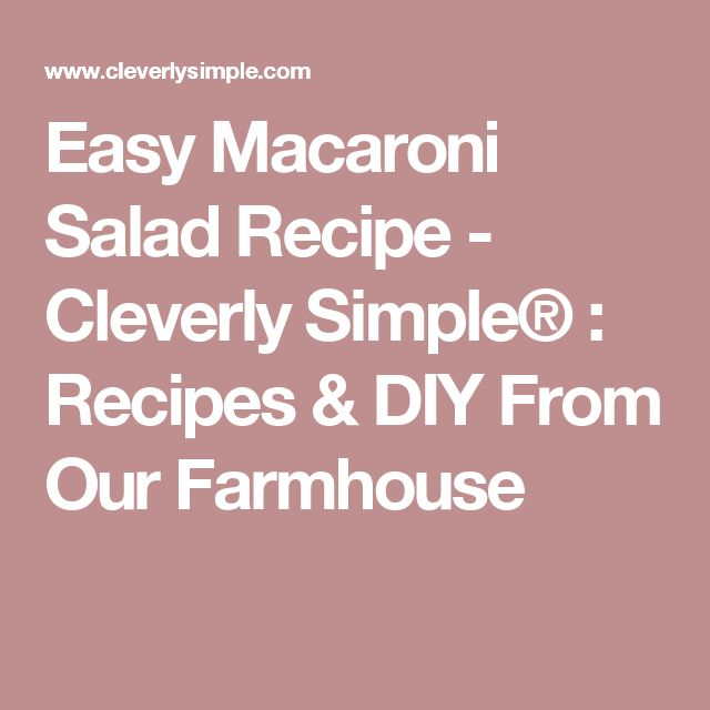 Easy Macaroni Salad Recipe - Cleverly Simple® : Recipes & DIY From Our Farmhouse