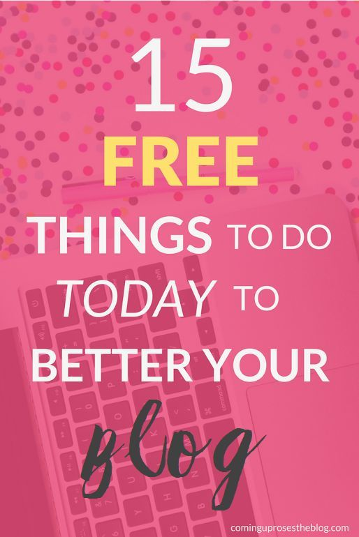 15 FREE Things to do Today to Better Your Blog - Blogging Tips