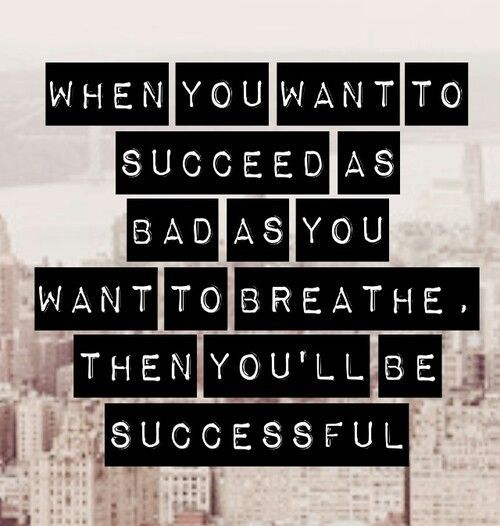 "Motivational Quotes About Success: ""When You Want To #succeed As Bad As You Want To Breathe"