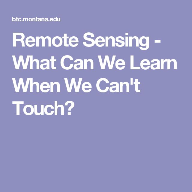 Remote Sensing - What Can We Learn When We Can't Touch?