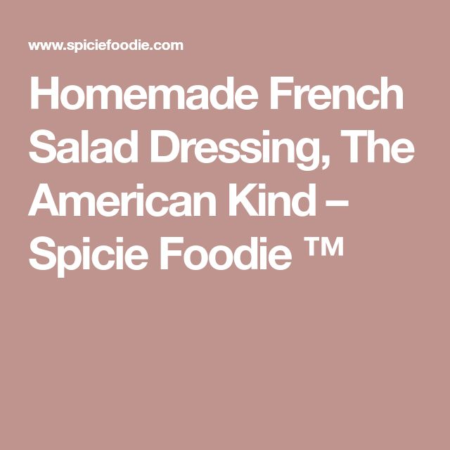 Homemade French Salad Dressing, The American Kind – Spicie Foodie ™