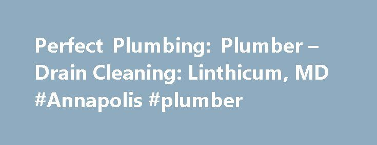 Perfect Plumbing: Plumber – Drain Cleaning: Linthicum, MD #Annapolis #plumber http://zimbabwe.remmont.com/perfect-plumbing-plumber-drain-cleaning-linthicum-md-annapolis-plumber/  #Exceptional Plumbing Services based in Linthicum, MD serving Howard, Baltimore, and Anne Arundel Counties Hire a team that offers high-quality service and sustainable practices Say goodbye to sloppy plumbers—we're a hip, clean-cut team that offers residential plumbing services and emphasizes green practices…
