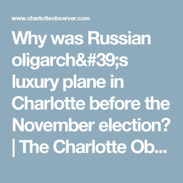 Why was Russian oligarch's luxury plane in Charlotte before the November election? | The Charlotte Observer