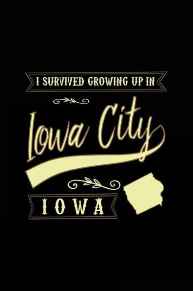I Survived Growing Up In Iowa City Iowa: Funny Journal, Blank Lined Journal Notebook, 6 x 9 (Journal