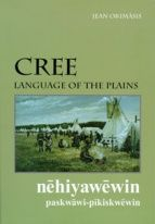 Cree: Language of the Plains by Jean L. Okimasis