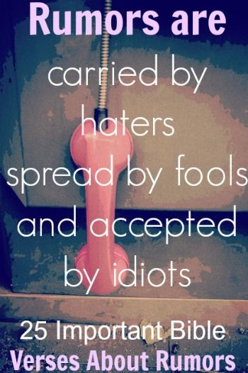 Rumors are carried by haters, spread by fools, and accepted by idiots. Check Out 25 Important Bible Verses About Rumors