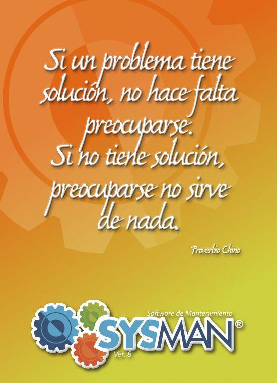 Si un problema tiene solución, no hace falta preocuparse. Si  no tiene solución, preocuparse no sirve de nada. @SysManInsolca www.facebook.com/SysManSoftwareInsolca www.insolca.com/sysman  www.sysmaninsolca.blogspot.com #SysManSoftwareInsolca