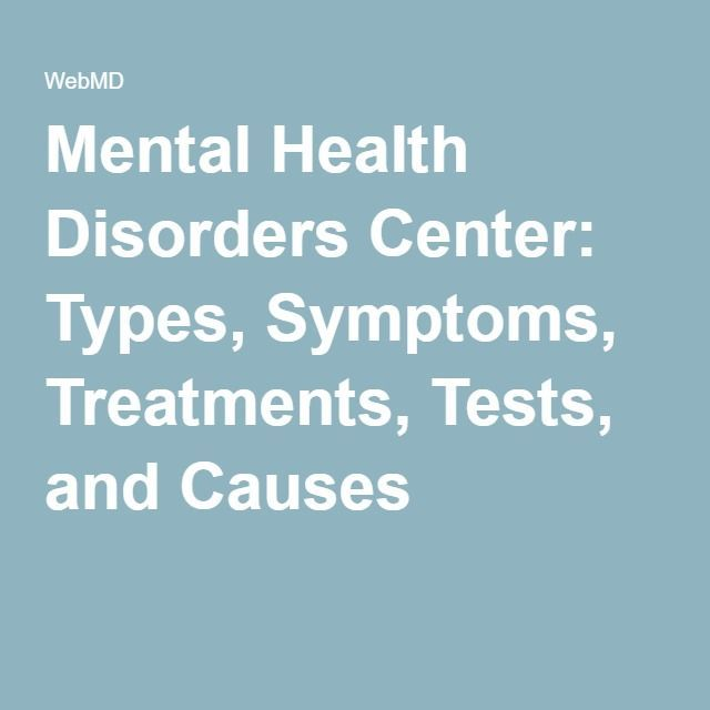 Mental Health Disorders Center: Types, Symptoms, Treatments, Tests, and Causes