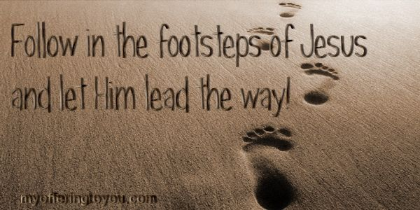 Follow In The Footsteps Of Jesus And Let Him Lead The Way