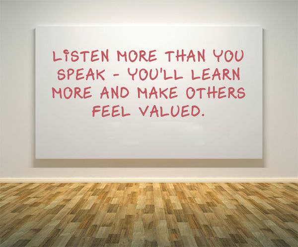 • Listen more than you speak - You'll learn more and make others feel valued. #leadership