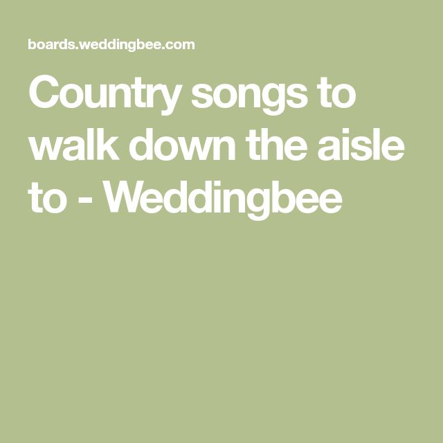Country Songs To Walk Down The Aisle To