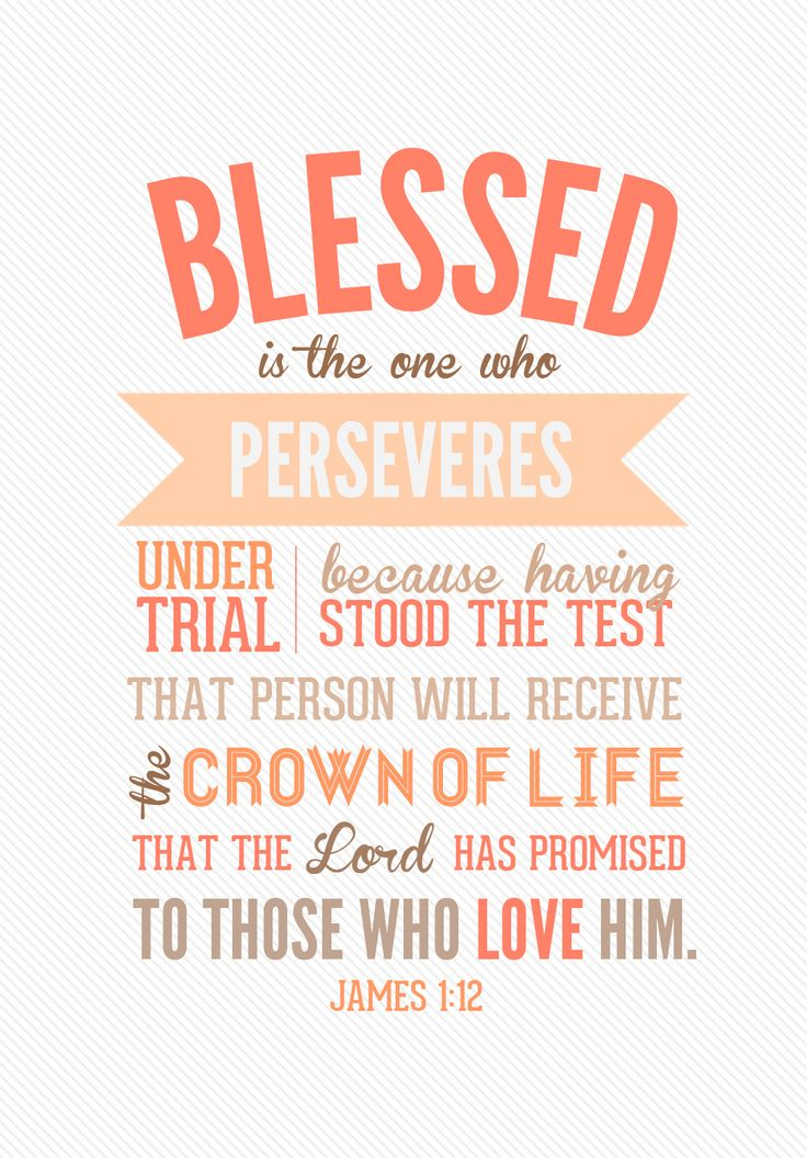BLESSED is the one who perseveres.
