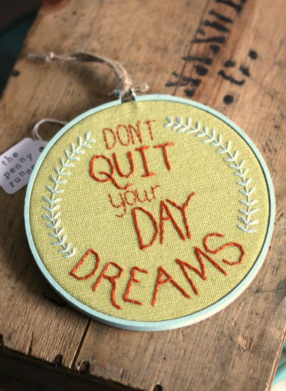 Positive Quotes For Life: Take time to do what makes your soul happy - P.S:You can lose weight fast using these natural drops from-> XRasp.com: Smart Quote, Idea, Don T Quit, Dream Quotes, Inspiration Quote, Daydream, Embroidery Hoops, Crafts