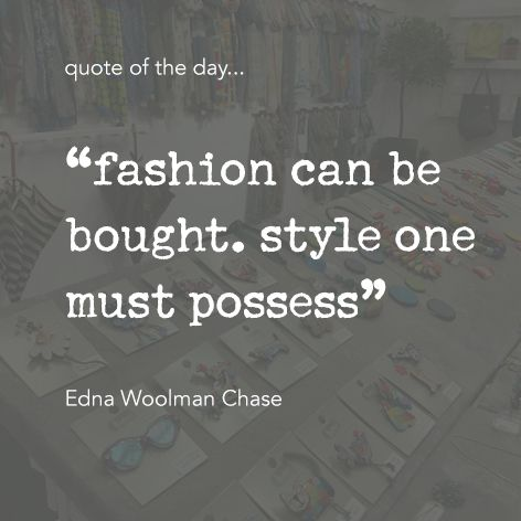 "Quote of the day... ""fashion can be bought. style one must possess"" Edna Woolman Chase One Button Inspirational Quote #onebutton #hemandedge #inspiration #beinspired. Find all One Button jewellery and accessories at www.theonebuttonshop.com"