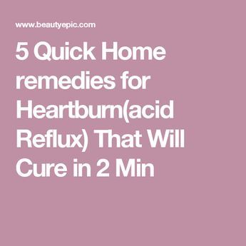 5 Quick Home remedies for Heartburn(acid Reflux) That Will Cure in 2 Min