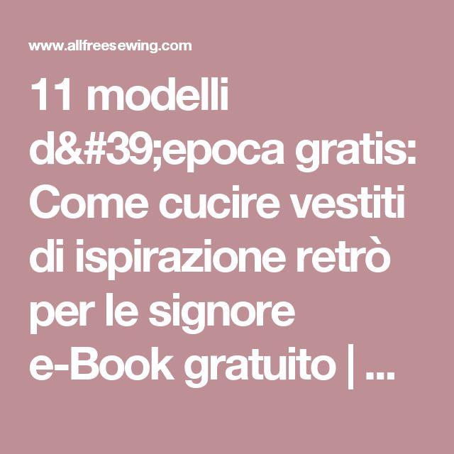 11 modelli d'epoca gratis: Come cucire vestiti di ispirazione retrò per le signore e-Book gratuito |  AllFreeSewing.com