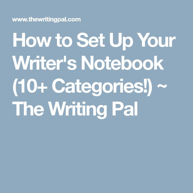 How to Set Up Your Writer's Notebook (10+ Categories!) ~ The Writing Pal