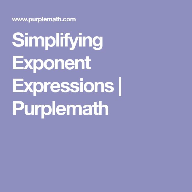 Simplifying Exponent Expressions   Purplemath