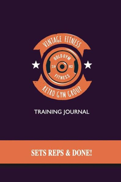 Vintage Fitness - Training Journal - Sets, Reps & Done!