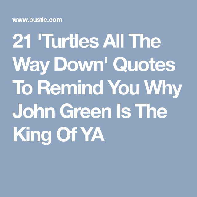 21 'Turtles All The Way Down' Quotes To Remind You Why John Green Is The King Of YA