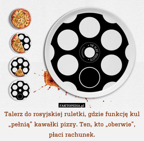 """Talerz do rosyjskiej ruletki, gdzie funkcję kul """"pełnią"""" kawałki pizzy. – Talerz do rosyjskiej ruletki, gdzie funkcję kul """"pełnią"""" kawałki pizzy. Ten, kto """"oberwie"""", płaci rachunek."""