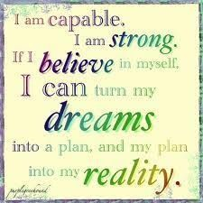 I Am Capable Strong If Believe In Myself Can Turn My Dreams Into A Plan And Reality