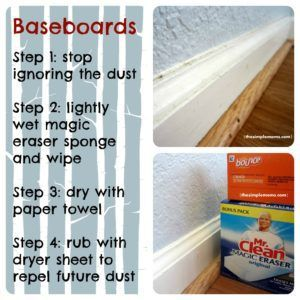 Make your baseboards sparkle by using a Magic Eraser to swipe away dirt and grime followed with a dryer sheet. Repel dust forever!