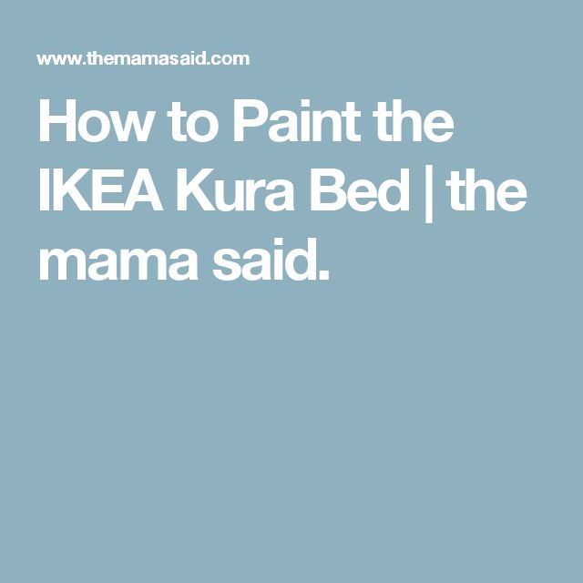 How to Paint the IKEA Kura Bed | the mama said.
