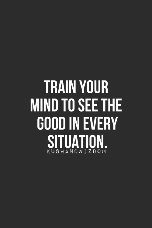 Train your mind to see the good in every situation. #inspiration #quotes