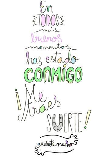 Láminas Positivas de QuiéreteMucho: En todos mis buenos momentos has estado conmigo ¡Me traes SUERTE! ----} @quieretemucho_