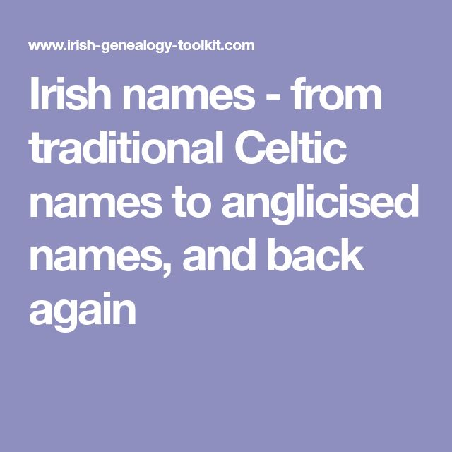 Irish names - from traditional Celtic names to anglicised names, and back again