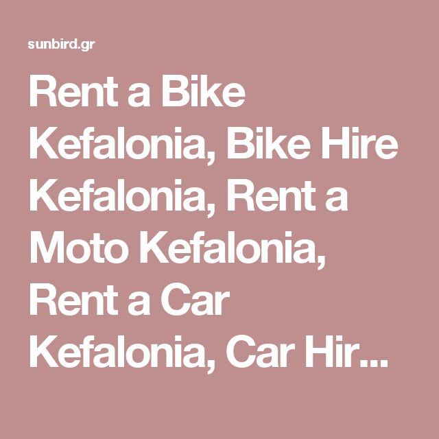 Rent a Bike Kefalonia, Bike Hire Kefalonia, Rent a Moto Kefalonia, Rent a Car Kefalonia, Car Hire Kefalonia