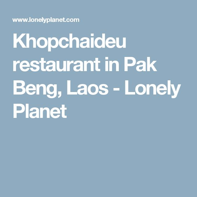 Khopchaideu restaurant in Pak Beng, Laos - Lonely Planet