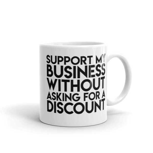 Support My Business Without Asking for a Discount Mug | MUGZ