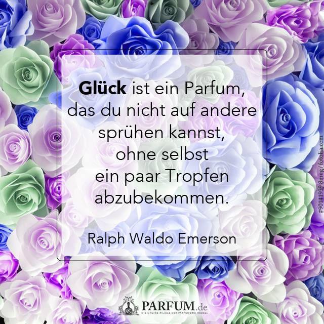 Glück ist ein Parfum, das du nicht auf andere sprühen kannst, ohne selbst ein paar Tropfen abzubekommen. Zitat von Ralph Waldo Emerson. Folgt uns für mehr Zitate und Sprüche