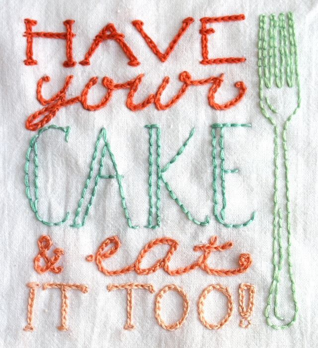 """Have your cake & eat it too!"" embroidery"