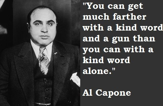 Al Capone, not always elegant,.. But up front nonetheless