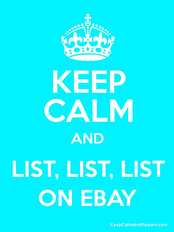 KEEP CALM AND LIST, LIST, LIST ON EBAY - Keep Calm and Posters Generator, Maker For Free - KeepCalmAndPosters.com