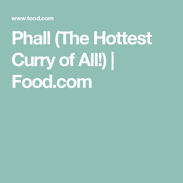 Phall (The Hottest Curry of All!) | Food.com