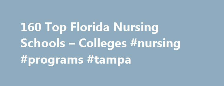 160 Top Florida Nursing Schools – Colleges #nursing #programs #tampa http://missouri.remmont.com/160-top-florida-nursing-schools-colleges-nursing-programs-tampa/  # Latest Why Get a Doctorate of Nursing DNP Degree? Nursing NCLEX Q-Bank by UWorld Nurse Practitioner Vs. Physician Assistant LPN LVN Nursing Requirements 25 Reasons Why To Get a Masters in Nursing 160+ Most Popular Nursing Job Career Titles The Future of Nursing: Focus on Education Nurse Practitioner Salary by State Popular…