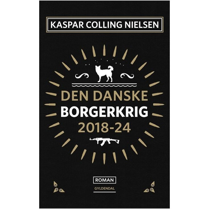 Den danske borgerkrig 2018-24 / Kaspar Colling Nielsen.