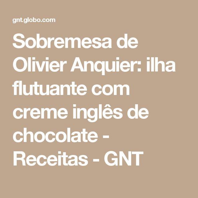Sobremesa de Olivier Anquier: ilha flutuante com creme inglês de chocolate - Receitas - GNT