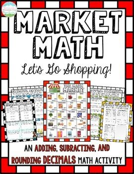 **COMPLETELY Updated 2/11/15** Your students are going to love shopping at The Math Market as they practicing adding, subtracting, and rounding decimals!  This 14-page packet includes many engaging and authentic activities as well as and an authentic assessment that reinforce real-world concepts of rounding, adding, subtracting, and estimating sums and differences of decimals and whole numbers.
