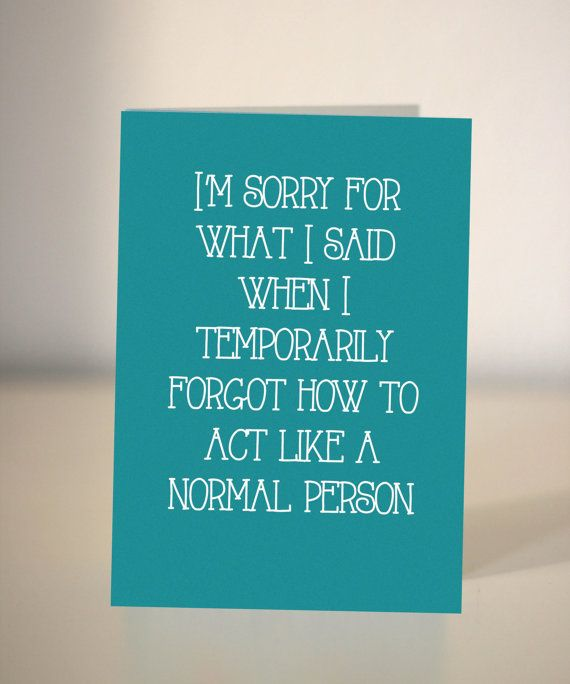 Funny sorry card // Sorry for what I said when I temporarily forgot how to act like a normal person  by Dickens Ink on Etsy £2.65