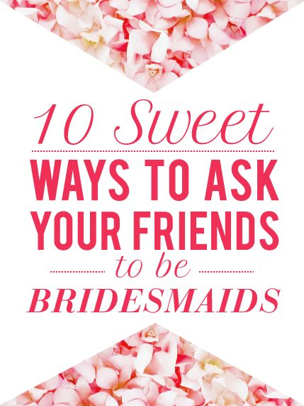 Will You Be My Bridesmaid? 15 Ways To Ask Your Lovely Ladies!