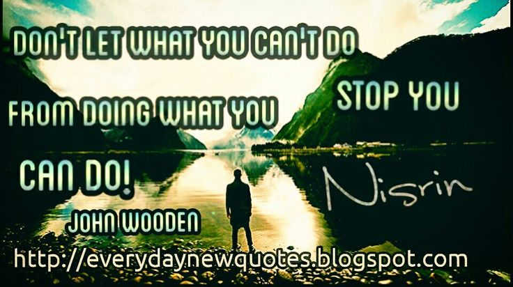 Don't let what you can't do stop you from doing what you can do John Wooden   http://everydaynewquotes.blogspot.se/2015/10/don-stop.html?m=1  for more inspirational quotes please visit : Everyday new quotes http://everydaynewquotes.blogspot.com  #inspiration #motivation #quotes #inspirational #inspirationalquotes #blog