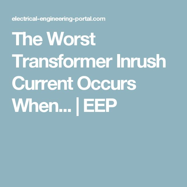 The Worst Transformer Inrush Current Occurs When... | EEP