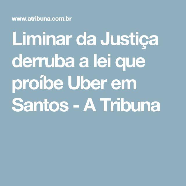 Liminar da Justiça derruba a lei que proíbe Uber em Santos - A Tribuna