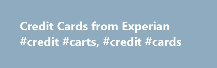 Credit Cards from Experian #credit #carts, #credit #cards http://los-angeles.remmont.com/credit-cards-from-experian-credit-carts-credit-cards/  # Find credit cards from our partners Credit cards and your credit report Opening and maintaining a credit card with on-time payments is a signal to creditors that you can manage your debt effectively. On the other hand, missing payments can have a negative effect. While the impact of a missed payment may lessen over time, your credit report will…